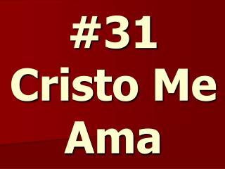 #31 Cristo Me Ama