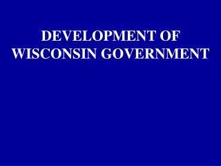 1-3 Development of Wisconsin Government