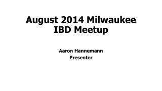 August 2014 Milwaukee IBD Meetup