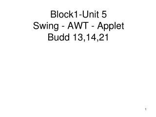 Block1-Unit 5 Swing - AWT - Applet Budd 13,14,21