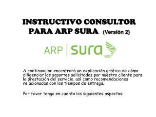 INSTRUCTIVO CONSULTOR PARA ARP SURA (Versión 2)