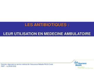 LES ANTIBIOTIQUES : LEUR UTILISATION EN MEDECINE AMBULATOIRE