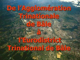 De l�Agglom�ration  Trinationale  de B�le  �  l�Eurodistrict Trinational de B�le
