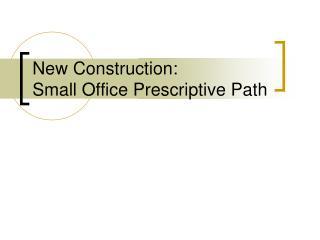 New Construction:   Small Office Prescriptive Path