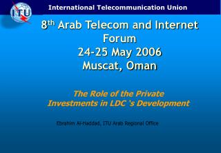 8 th  Arab Telecom and Internet Forum 24-25 May 2006 Muscat, Oman