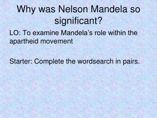 Why was Nelson Mandela so significant?