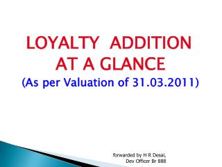 LOYALTY  ADDITION AT A GLANCE (As per Valuation of 31.03.2011)