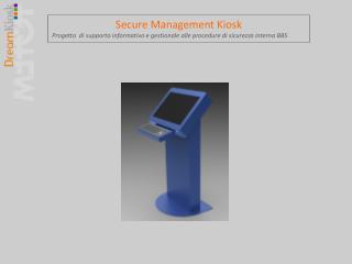Secure  Management  Kiosk