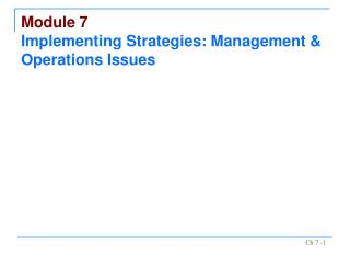 Module 7 Implementing Strategies: Management  Operations Issues