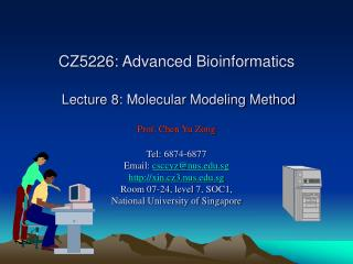 CZ5226: Advanced Bioinformatics   Lecture 8: Molecular Modeling Method   Prof. Chen Yu Zong  Tel: 6874-6877 Email: csccy
