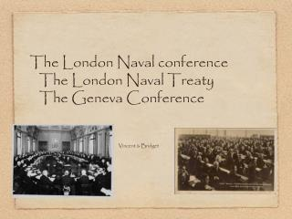The London Naval conference The London Naval Treaty The Geneva Conference
