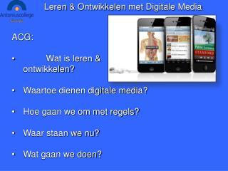 ACG: Wat is leren &  ontwikkelen?  Waartoe dienen digitale media?  Hoe gaan we om met regels?