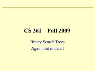 CS 261 – Fall 2009