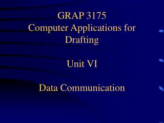 GRAP 3175 Computer Applications for Drafting Unit VI Data Communication