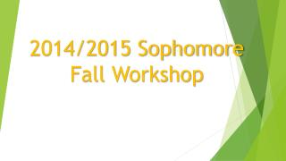 2014/2015 Sophomore Fall Workshop
