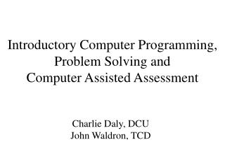Introductory Computer Programming,  Problem Solving and Computer Assisted Assessment