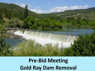 Pre-Bid Meeting Gold Ray Dam Removal