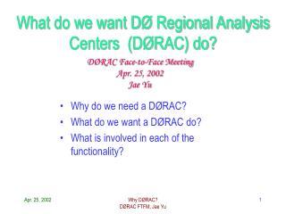 What do we want DØ Regional Analysis Centers  (DØRAC) do?