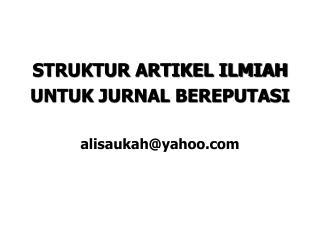 STRUKTUR ARTIKEL ILMIAH UNTUK JURNAL BEREPUTASI alisaukah@yahoo