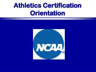 Athletics Certification Orientation