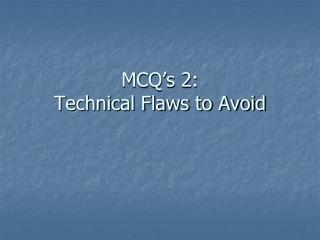 MCQ's 2:                    Technical Flaws to Avoid
