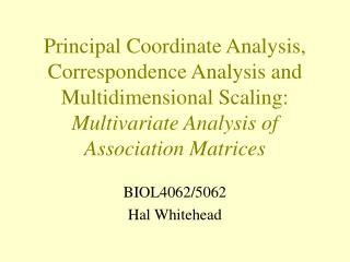 Principal Coordinate Analysis, Correspondence Analysis and Multidimensional Scaling: Multivariate Analysis of Associatio