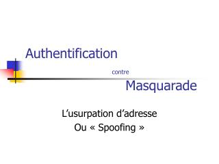 Authentification  contre 				   Masquarade