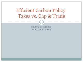 Efficient Carbon Policy: Taxes vs. Cap & Trade