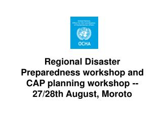 Regional Disaster Preparedness workshop and CAP planning workshop --27/28th August, Moroto