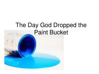 The Day God Dropped the Paint Bucket