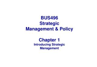 BUS496  Strategic Management  Policy  Chapter 1 Introducing Strategic Management