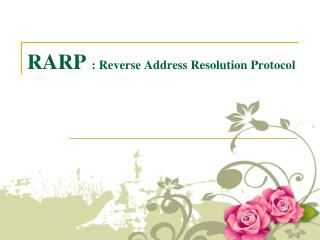 RARP  : Reverse Address Resolution Protocol