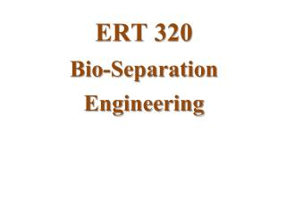 ERT 320 Bio-Separation Engineering