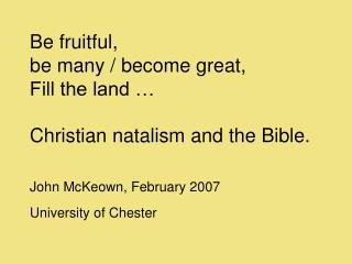 Be fruitful, be many / become great, Fill the land … Christian natalism and the Bible.