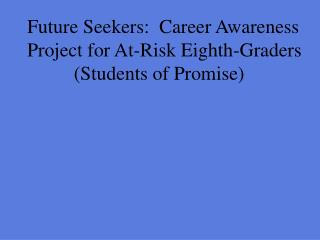 Future Seekers: Career Awareness Project for At-Risk 8th-Graders