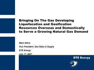 Bringing On The Gas Developing Liquefacation and Gasification Resources Overseas and Domestically to Serve a Growing Nat
