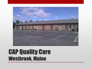 CAP Quality Care Westbrook, Maine
