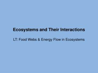 Ecosystems and Their Interactions LT: Food Webs & Energy Flow in Ecosystems