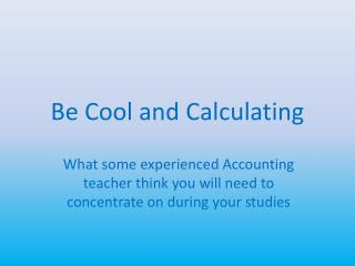 Be Cool and Calculating