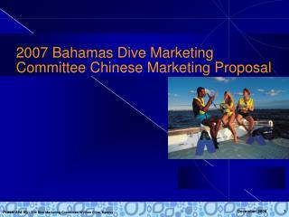2007 Bahamas Dive Marketing Committee Chinese Marketing Proposal