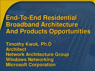 End-To-End Residential Broadband Architecture And Products Opportunities  Timothy Kwok, Ph.D Architect Network Architect