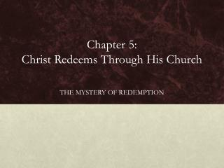 Chapter 5:  Christ Redeems Through His Church