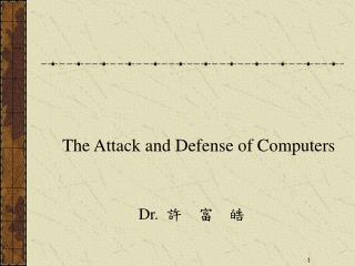 The Attack and Defense of Computers Dr. ?  ?  ?