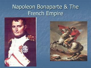 Napoleon Bonaparte & The French Empire