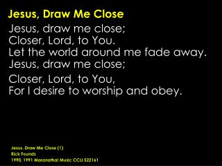 Jesus, Draw Me Close