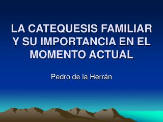LA CATEQUESIS FAMILIAR Y SU IMPORTANCIA EN EL MOMENTO ACTUAL