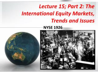 Lecture 15; Part 2: The International Equity Markets, Trends and Issues