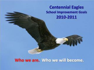 Centennial Eagles  School Improvement Goals  2010-2011