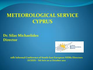 METEOROLOGICAL SERVICE CYPRUS   Dr. Silas Michaelides Director