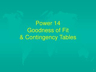 Power 14 Goodness of Fit & Contingency Tables